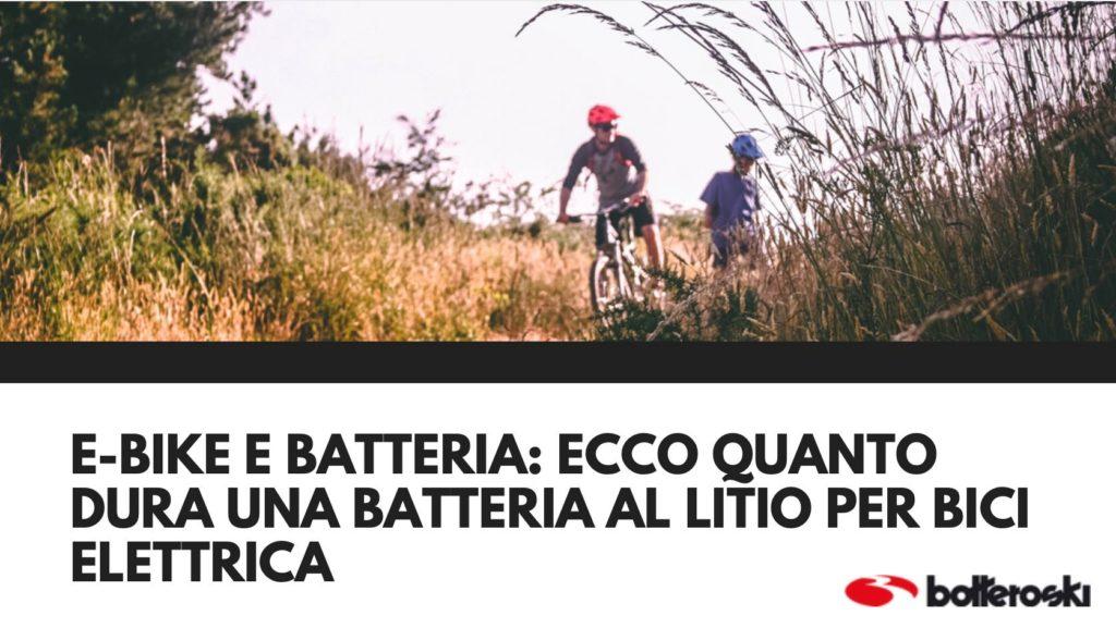 quanto dura una batteria al litio per bici elettrica