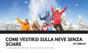Come vestirsi sulla neve senza sciare