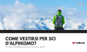Come vestirsi per sci d'alpinismo