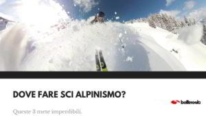 Dove fare sci alpinismo 3 mete imperdibili