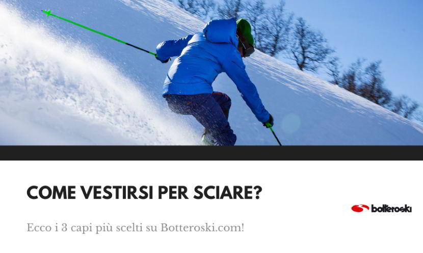 Scopri come vestirsi per sciare con i consigli Botteroski.