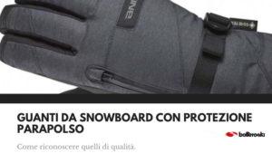 Consigli per scegliere i guanti da snowboard con protezione.