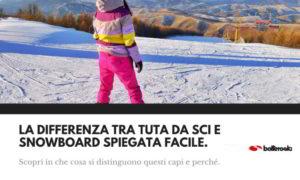 Ecco in cosa consiste la differenza tra tuta da sci e da snowboard.