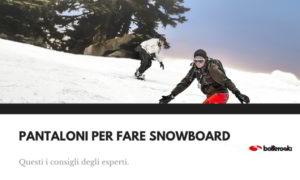 I migliori pantaloni per fare snowboard.