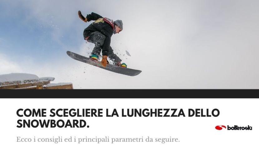 Scopri come scegliere la lunghezza dello snowboard ideale per te.