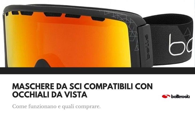 Maschere da sci compatibili con occhiali da vista caratteristiche e scelta