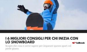 i migliori consigli per chi inizia con lo snowboard