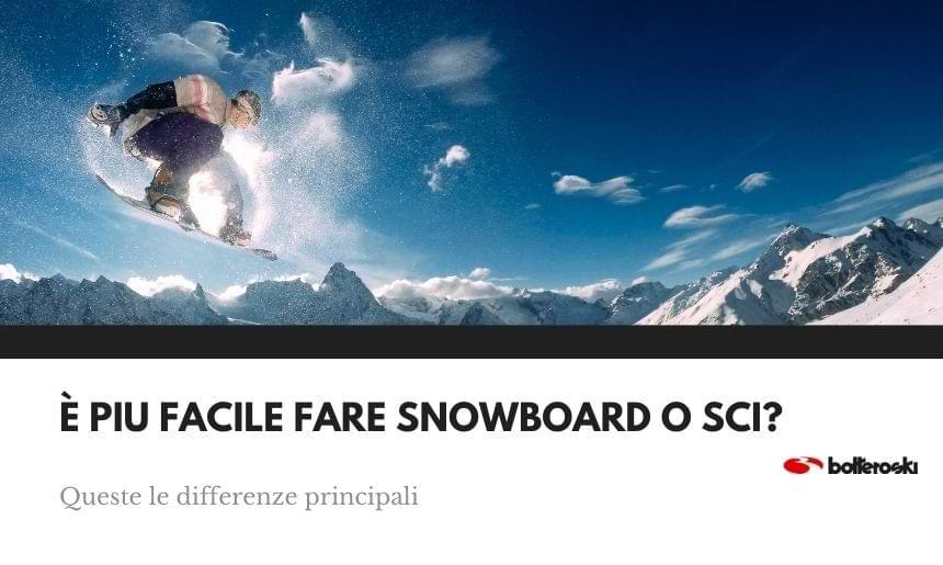 È più facile fare snowboard o sci? Scoprilo leggendo l'articolo