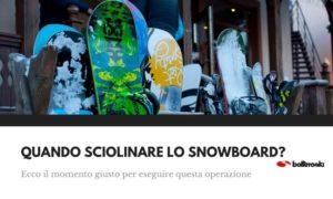 Ecco quando dovresti sciolinare lo snowboard