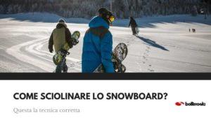 Impara a sciolinare lo snowboard con la tecnica corretta