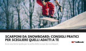 Consigli pratici per scegliere gli scarponi da snowboard